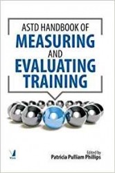 The ASTD Handbook for Measuring and Evaluating Training